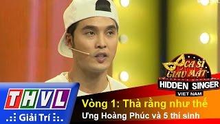 THVL | Ca sĩ giấu mặt 2015 - Tập 6 | Vòng 1: Thà rằng như thế - Ưng Hoàng Phúc  và 5 thí sinh