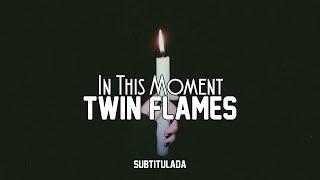 In This Moment - Twin Flames | SUBTITULADA EN ESPAÑOL