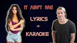 Kygo ft. Selena Gomez - It Ain't Me | Lyrics [KARAOKE]