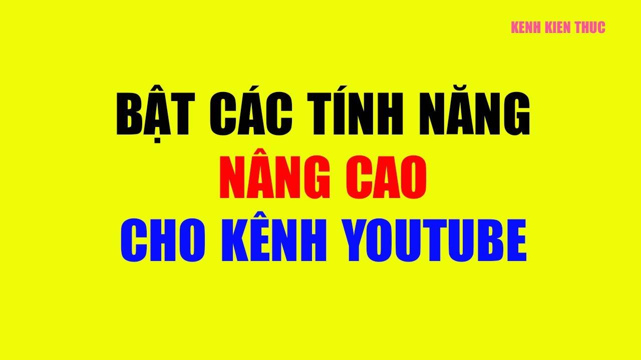 Hướng dẫn kích hoạt ĐẦY ĐỦ CÁC TÍNH NĂNG NÂNG CAO của kênh YouTube   KKT