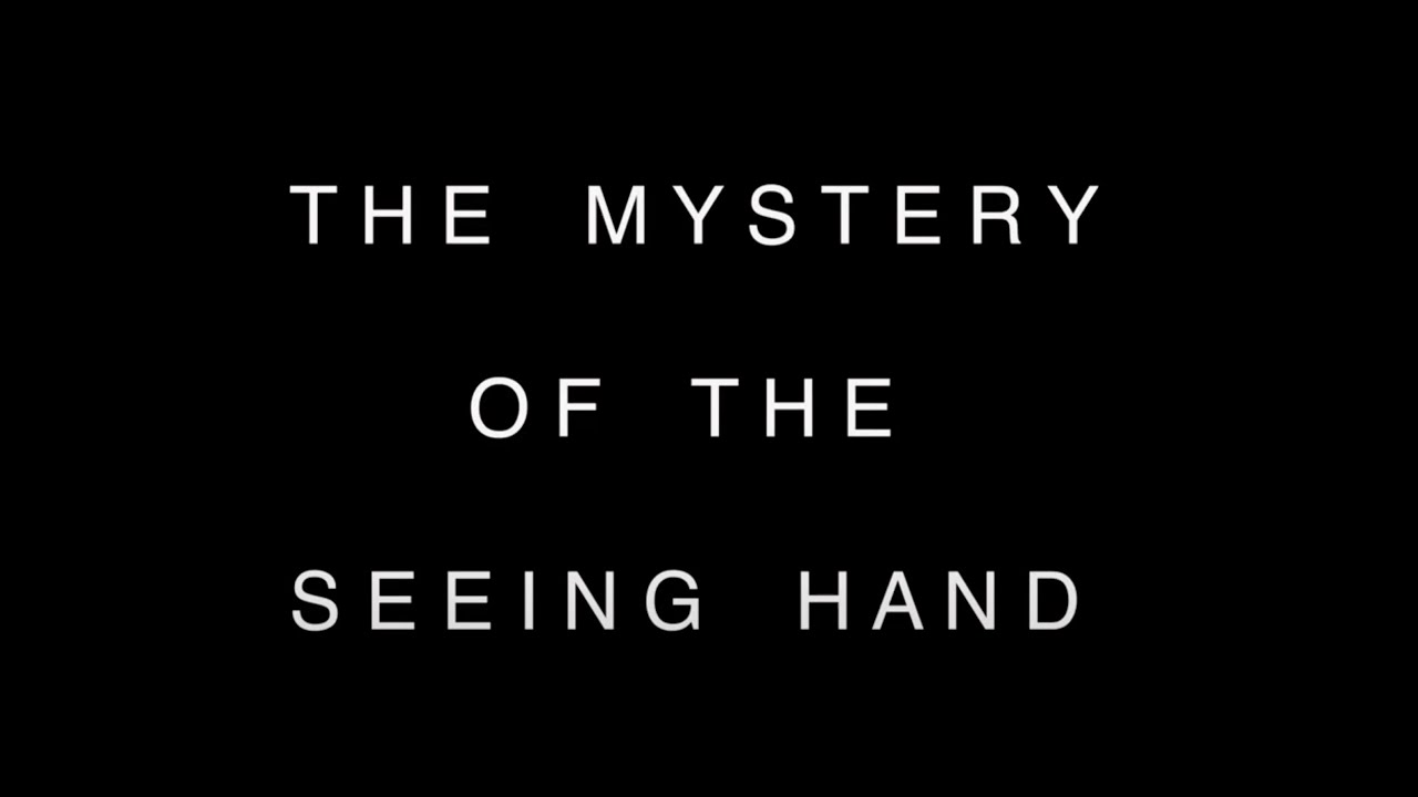THE MYSTERY OF THE SEEING HAND