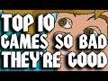 Top Ten Games So Bad They're Good