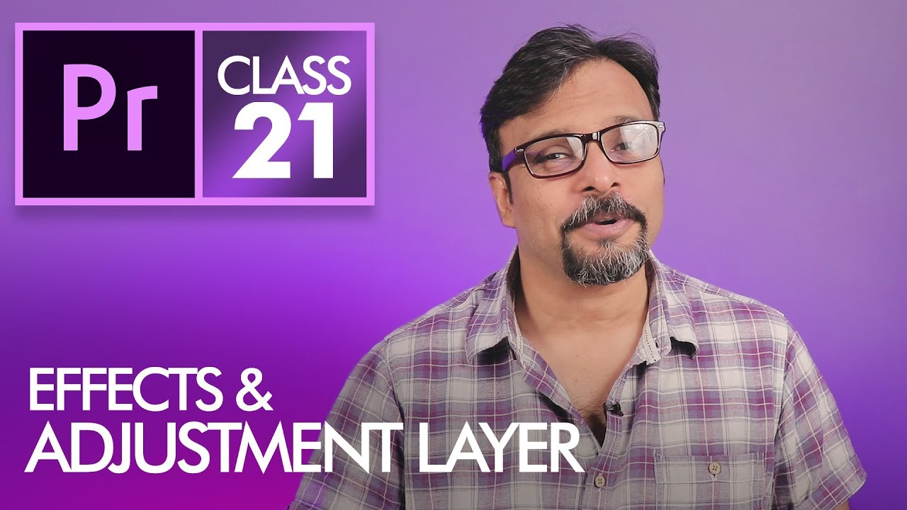 Effects and Adjustment Layers – Adobe Premiere Pro CC Class 21 – Urdu / Hindi