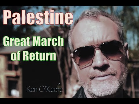 Ken O'Keefe on the 'Great March of Return' Palestine
