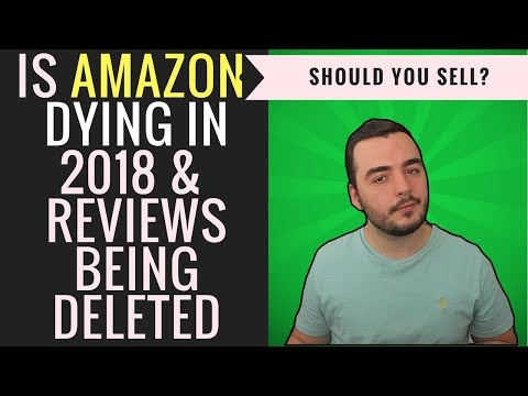 WHY IS AMAZON DELETING REVIEWS & IS AMAZON DEAD FOR 2018?