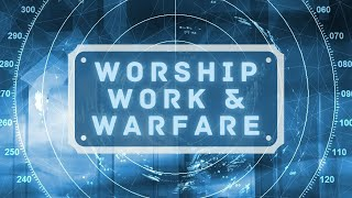 Worship, Work & Warfare // Pastor Dexter Upshaw Jr.