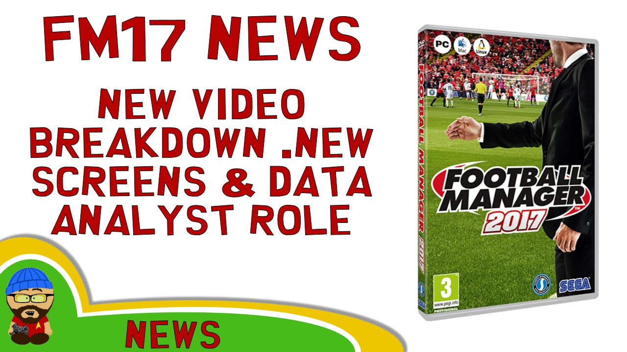 Football Manager 2017 NEWS - First Look Video, New Data Analyst Role &  Screenshot Breakdown - YouTube
