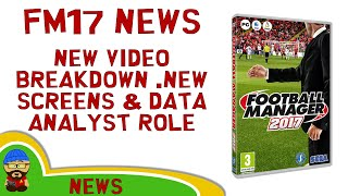Football Manager 2017 NEWS - First Look Video, New Data Analyst Role & Screenshot Breakdown