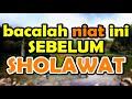 bacalah niat ini sebelum sholawat - habib abdullah bin alwi al haddad