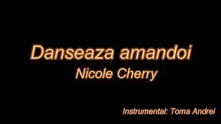 Nicole Cherry - Danseaza amandoi (karaoke) Toma Andrei