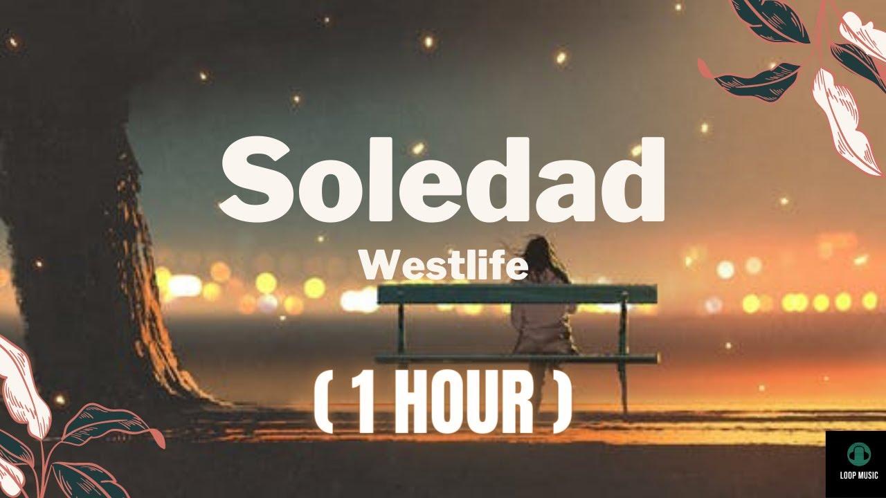 Download Soledad- Westlife (Audio )   1 Hour  