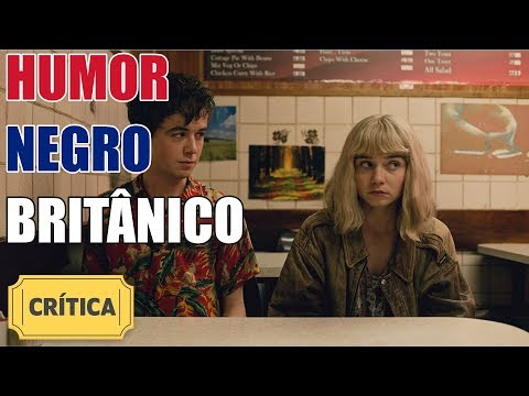 THE END OF THE F***ING WORLD | #Crítica | SEM SPOILER 😉