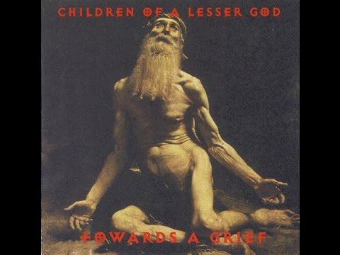 Children of a Lesser God - Towards a Grief (Full album HQ ...