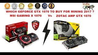 Which Geforce GTX 1070 to buy for mininig ? MSI Gaming X Vs Zotac AMP