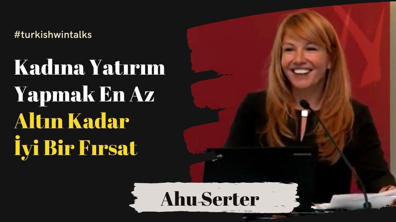 Ahu Serter | Kadına Yatırım Yapmak En Az Altın Kadar İyi Bir Fırsat