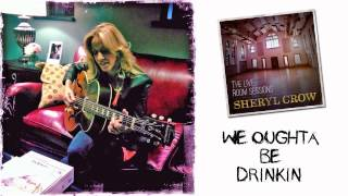 Sheryl Crow - We Oughta Be Drinkin' (The Live Room Sessions)