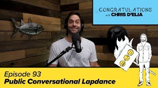 Congratulations Podcast w/ Chris D'Elia | EP93 - Public Conversational Lapdance