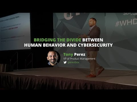 WHDusa: Tony Perez - Bridging the divide between human behavior & cybersecurity
