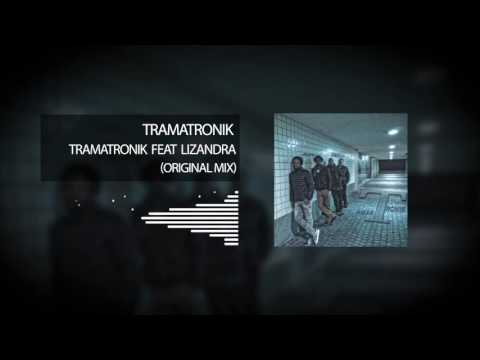Tramatronik - Tramatronik Feat LizandraOriginal Mix