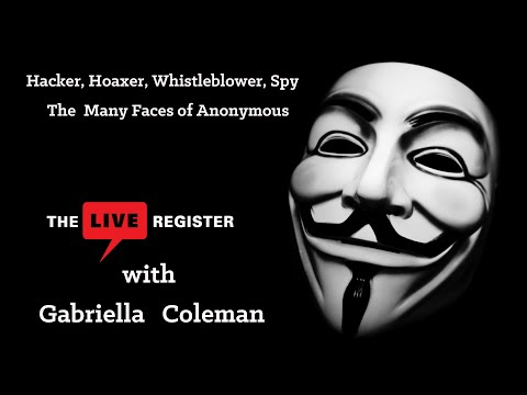 Gabriella Coleman : Hacker,  Hoaxer, Whilstleblower, Spy: The Many Faces Of Anonymous