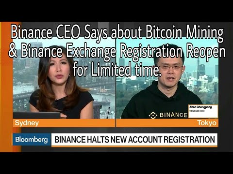 Binance CEO Says about Bitcoin Mining & Binance Exchange Registration Reopen for Limited time.