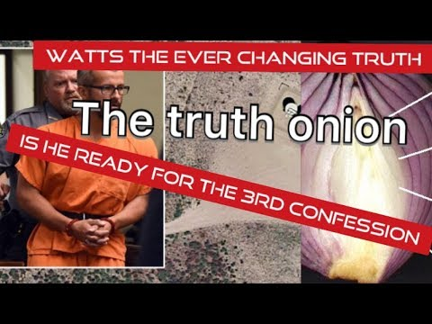 Chris Watts the truth onion is nearly peeled !