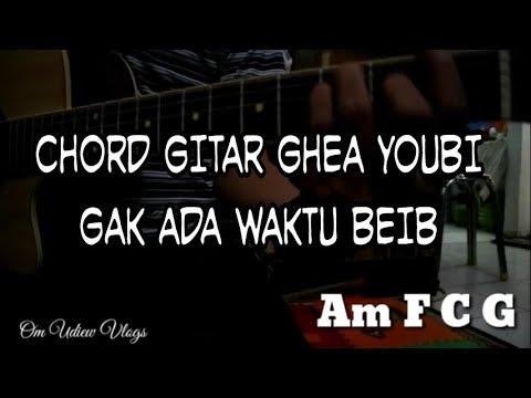 Ghea Youbi - Gak ada Waktu Beib ( Kunci Gitar/Chord dan Lirik Lagu )