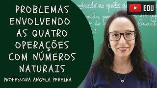 Problemas Envolvendo As Quatro Operacoes Com Numeros Naturais Professora Angela Youtube