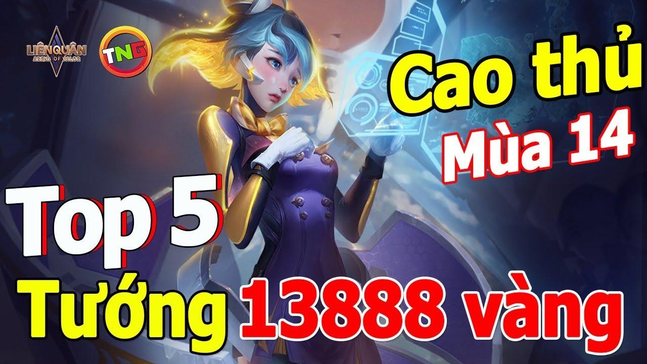 Liên quân mobile Top 5 Tướng 13888 vàng Mùa 14 Leo Cao Thủ Đơn Giản TNG