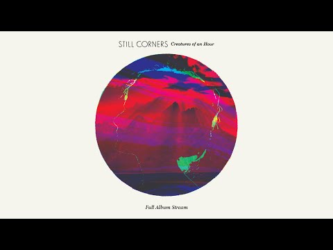 Still Corners - Creatures Of An Hour [FULL ALBUM STREAM]