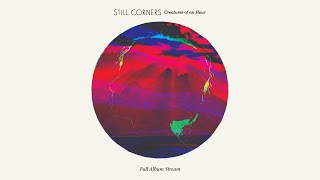 Still Corners - Creatures Of An Hour [FULL ALBUM STREAM]