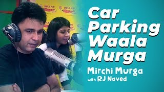 Car Parking Waala Murga | RJ Naved | Radio Mirchi
