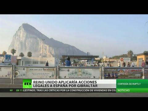 Reino Unido podría tomar acciones legales contra España por Gibraltar