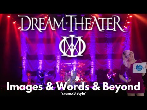Dream Theater - Images & Words & Beyond - LIVE - *cramx3 concert experience*
