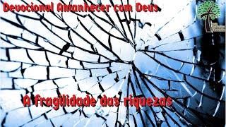 A fragilidade das riquezas // Amanhecer com Deus // Igreja Presbiteriana Floresta - GV