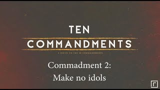 Commandment 2: Make no idols