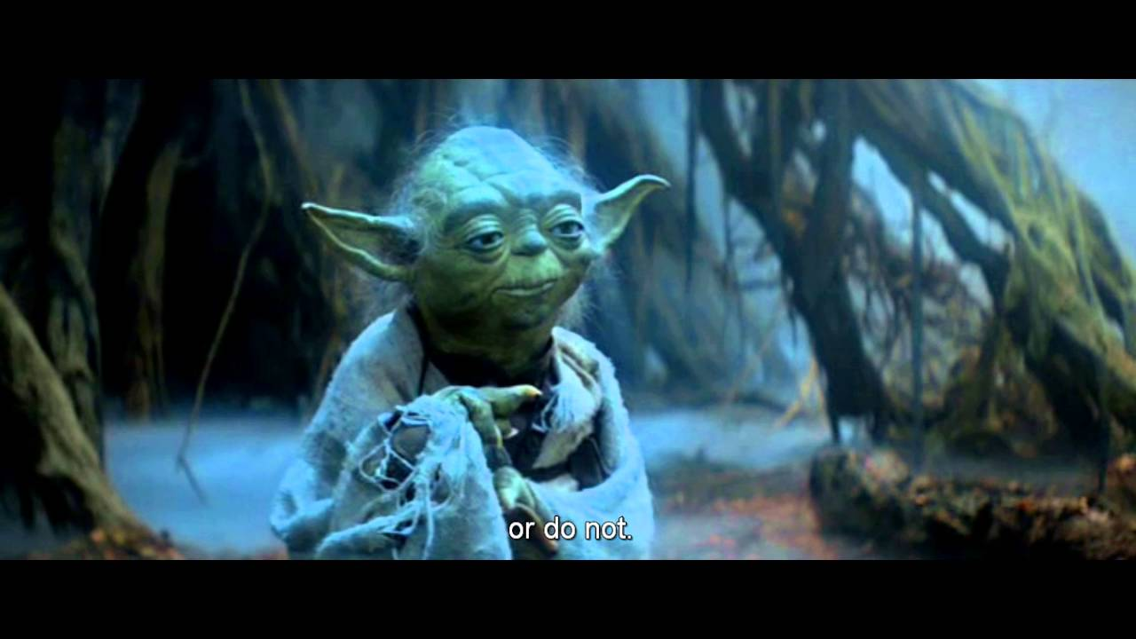 Yoda Quote Do Or Do Not There Is No Try Youtube