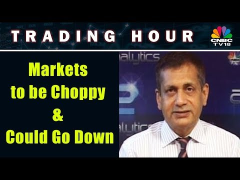 Sudarshan Sukhani: Markets to be Choppy & Could Go Down | Trading Hour | CNBC TV18