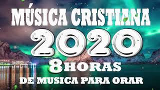 8 Horas de Musica para Orar   Adoracion Extrema Selección de Musica Cristiana 2020