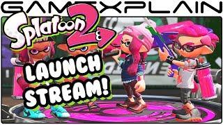 Splatoon 2 - Launch Stream!