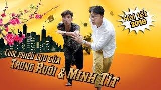 Trailer MTR - Cuộc phiêu lưu của Trung Ruồi và Minh Tít - phim hài mới nhất 2018