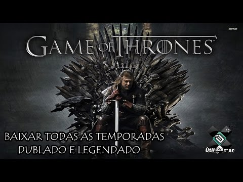 Como Baixar TODAS Temporadas De Game Of Thrones Dublado/Legendado