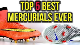 TOP 5 BEST NIKE MERCURIALS OF ALL-TIME!