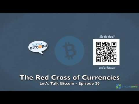 The Red Cross Of Currencies - Let's Talk Bitcoin Episode 26