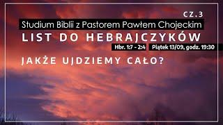 JAKŻE UJDZIEMY CAŁO? - List do Hebrajczyków cz.3, Pastor Paweł Chojecki, 2019.09.13