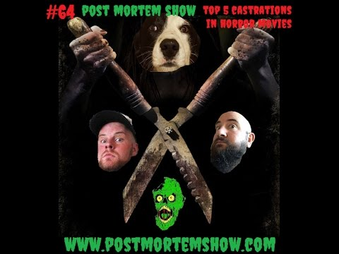 Post Mortem Show e064 - Building Brighter Futures (Top 5 Castrations in Horror)
