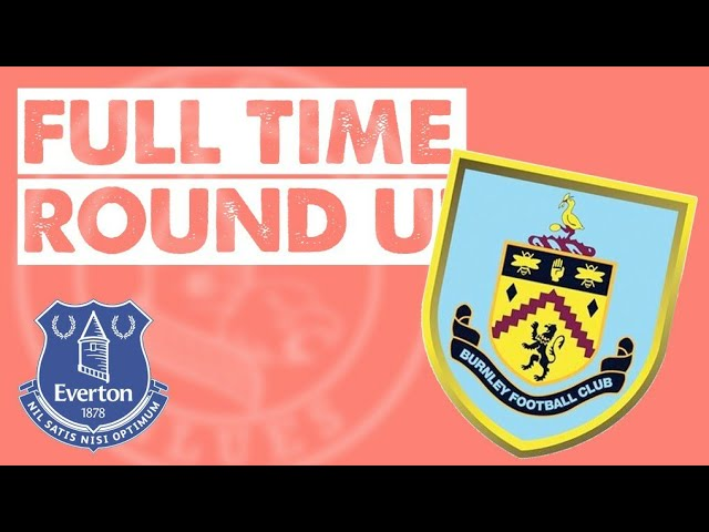 Everton 0 vs 1 Burnley (a) - Full Time Round-up