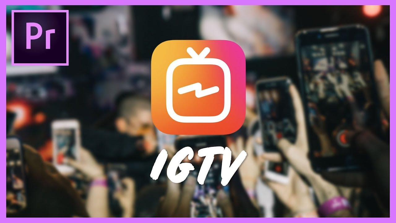 Instagram Launches IGTV App for Creators — Premiere Gal