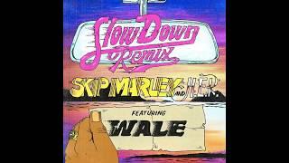 Slow Down (WALE remix) - Skip Marley, H E R