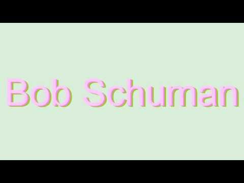 How to Pronounce Bob Schuman